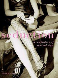 Seduction: A Celebration of Sensual Style