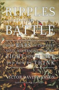 RIPPLES OF BATTLE: How Wars of the Past Still Determine How We Fight