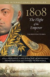 1808: The Flight of the Emperor: How a Weak Prince