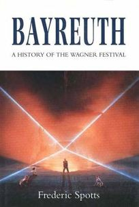 Bayreuth: A History of the Wagner Festival