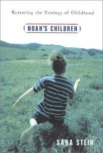 NOAHS CHILDREN: Restoring the Ecology of Childhood