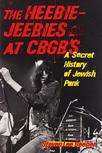 The Heebie-Jeebies at CBGBs: A Secret History of Jewish Punk