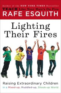 Lighting Their Fires: Raising Extraordinary Children in a Mixed-Up
