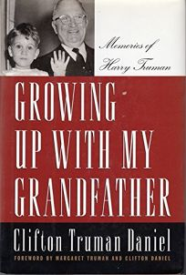 Growing Up with My Grandfather: Memories of Harry S. Truman